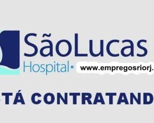 Hospital São Lucas está com vagas de empregos Abertas para Diversas áreas - com e Sem experiência - Rio de janeiro